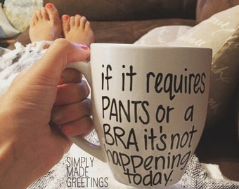 If it requires Pants or a bra it's not happening today mug, Funny mug, no bra mug, funny mug for her, friend mug