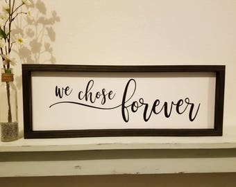 We Chose Forever Painted Wood Sign, Wall Decor, Inspirational Wall Art