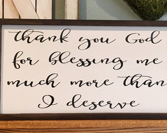 Thank You God For Blessing Me Much more Than I Deserve. Hand painted and Stained Framed Sign.