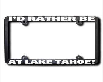 I'd Rather Be At LAKE TAHOE License Plate Frame
