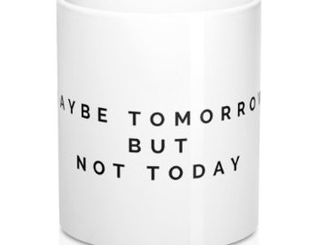 Maybe Tomorrow But Not Today Mug