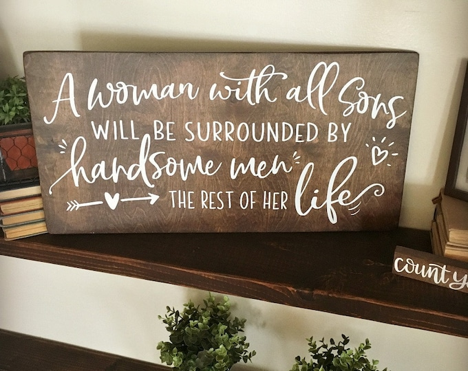 A Woman with All Sons Sign, Mother of All Boys Wood Sign, Farmhouse Wooden Sign, Mom Quote Sign, Mom with All Sons