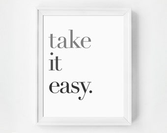 Quote Print, Minimalist Art, Take it Easy, Inspirational Art, Typography Print, Home Decor, Office, Typographic Print, Black and White, BW