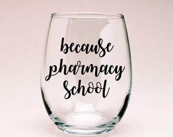 Because Pharmacy School Wine Glass, Pharmacy School Gift, Pharmacist Gift