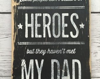 "Wood Sign Decor - ""Some people don't believe in heroes..."" Father/Dad/Grandpa Gift"