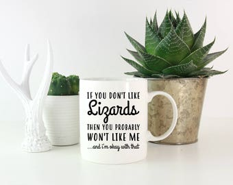 Lizard Mug, If You Don't Like Lizards Then You Probably Won't Like Me, Lizard Gifts, Lizard Lover, Gifts for Lizard Lovers,Lizard Coffee Mug