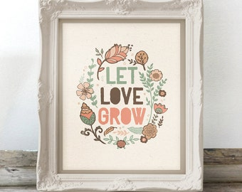 Let Love Grow Floral Typography Print Love Art Printable 8 x 10 or 11 x 14