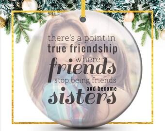 Personalized Friendship Ornament, Best Friend Photo Ornament - Friends Become Sisters True Friendship Photo Quote Ornament // C-P13-OR XX9