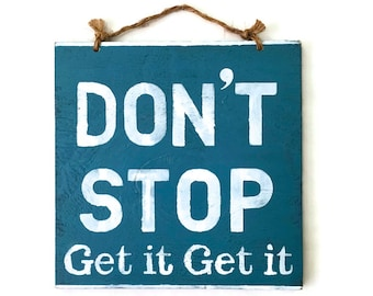 Don't Stop Get it Get it Wood Sign Office Decor Funky Sign Motivational Sign Gifts for Him Gifts for Her Coworker Gift - Caribbean Blue
