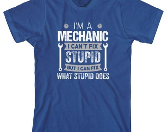 I'm A Mechanic I Can't Fix Stupid But I Can Fix What Stupid Does Shirt - gift, funny shirt, mechanic humor - ID: 1983
