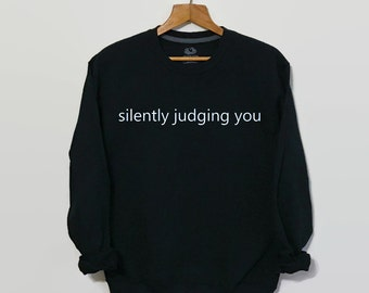 Silently Judging You, Funny Sweatshirt, Funny Shirt, Tumblr, Tumblr Clothing, Tumblr Sweatshirt, Tumblr Shirt, Tumblr Clothes, Grunge, 90s