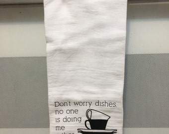 Don't worry dishes Kitchen Towel,House Warming Gift, Hostess Gift, Adult Humor, Monochrome, Divorce Gift, Mother's Day Gift, Gag Gift