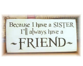 Because I have a sister I'll always have a friend primitive wood sign