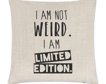 I Am Not Weird I Am Limited Edition Linen Cushion Cover