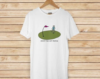 Shoot Par, Not People - Golf T-shirt - Peaceful Non-Violence T-shirt - Humorous Golf T-shirt