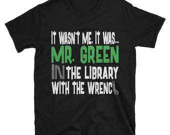 It Wasn't Me, It Was... Mr. Green In The Library With The Wrench Tshirt, Clue Board Game Shirt, Board Game Geek Gift, Clue Shirt