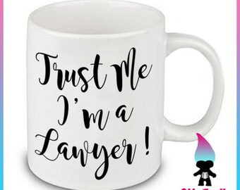 Trust Me Im a Lawyer Coffee Mug Gift Cute Funny Gift Coworker Friend