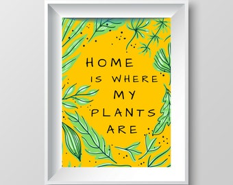 Home is where my plants are - Artwork Print