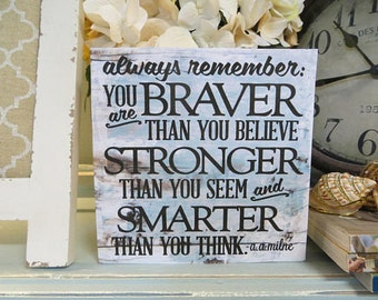 "Wood Sign, ""Always Remember: You are Braver Than you Believe..."", Motivational Quote, a.a. milne quote, Winnie the Pooh Quote"