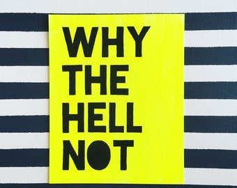 Why the Hell Not, Quote Art, Quote Painting, Neon Art, Inspirational Quote, Acrylic Painting, Blackout Font, 8x10 Canvas Board NO Frame
