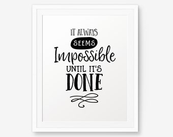 It always seems impossible until it's done, Typography Poster, Inspirational Print, Motivational Quote, Home Decor
