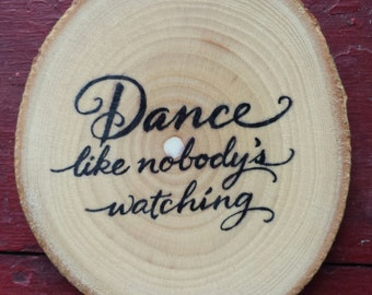 Dance Like Nobody's Watching Wood Slice Ornament