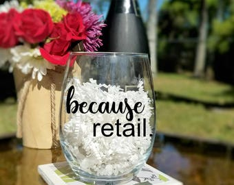 Because Retail Stemless Wine Glass, Funny Work Wine Glass Gifts, Coworker Gifts