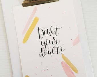 Doubt Your Doubts wall art | 5 x 7 Calligraphy quote with watercolor and gold design | READY TO SHIP