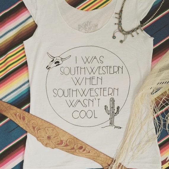 I Was Southwestern When Southwestern Wasn't Cool heartbreaker tee