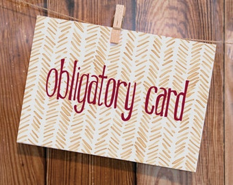 Obligatory Card. The greeting card for birthdays, valentine's, father's day, Christmas, more. Buy a Card, Feed a Baby. Includes Envelopes.