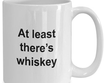 At least there's whiskey mug