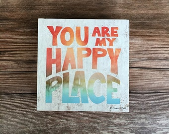 Wood Print Block: You Are My Happy Place Inspirational Print