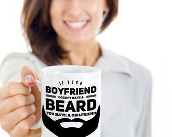 Funny Beard Coffee Mug - If your boyfriend doesn't have a beard you have a girl friend - Funny Beard Gift, Beard Mug, Beard Coffee Mug