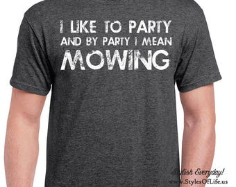 Mowing Shirt, I Like To Party And By Party I Mean, T-Shirt, Funny T-shirt, T-Shirt, Gift For Him, Funny Landscaping Shirt