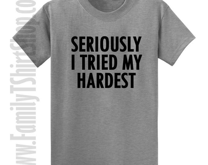 Seriously I Tried My Hardest T-shirt