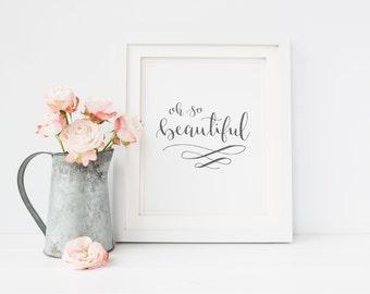 Oh So Beautiful printable, Calligraphy Print, Baby girl decor, Nursery Decor, Office decor, Art Print Instant Download