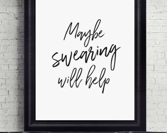 Maybe Swearing Will Help Quote Print, Printable, Digital Download, Typography Print, Art Print, Wall Decor