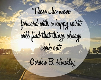 Motivational Inspirational Quote Things Always Work Out Happy Spirit President Gordon Hinckley LDS Mormon Instant Download Printable JPG