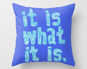 It Is What It Is Blue Pillow / Double Sided Throw Pillow / Blue Pillow / Blue Decor / Faux Down Insert / Illustrated Pillow Cover