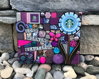 Good Morning Beautiful. (Original Handmade Mixed Media Mosaic Starbucks Coffee Cap Flower by Artist Shawn DuBois)