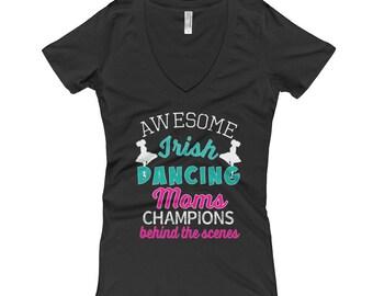 Irish Dancing Shirt - Irish Dance Shirt - Funny Irish Shirt -  Irish Dance Gift -  Womens Irish Dance - Women's V-Neck T-shirt Dance Mom