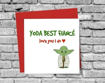 Yoda Best Fiancé Love you I do Greetings Card Birthday Xmas Anniversary Valentines Day Love Family Star Wars Funny Humour Joke Comedy Spouse