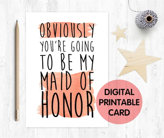 obviously you're going to be my maid of honor card, maid of honor proposal, will you be my maid of honor, maid of honor printable card