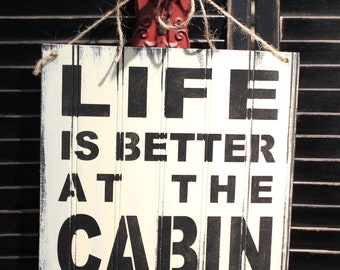 LIFE is Better at the CABIN Sign/Lake house/Cabin Art/Cabin Decor