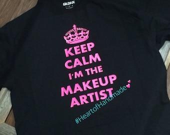 Keep Calm I'm the Makeup Artist Shirt