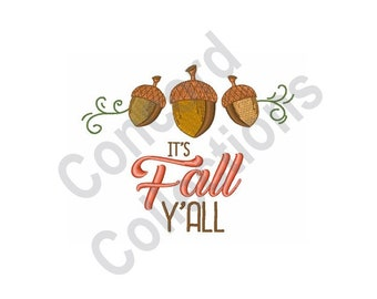 It's Fall Y'all - Machine Embroidery Design, Acorns, Fall, Autumn