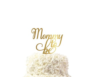 Cake topper, Mommy to be, baby shower cake topper ,cake topper, 30 colors available, custom made cake topper