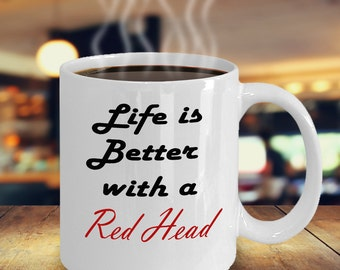 Life is Better with a Red Head Coffee Mug - Redhead Gift