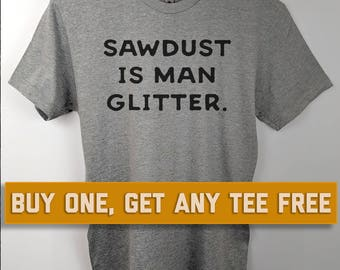 SALE TODAY: Sawdust Is Man Glitter T-Shirt, Unisex Shirt, Gift For Husband, Father's Day Gift, Husband, Birthday, mens funny t-shirts