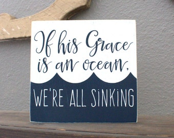 If His Grace is an Ocean, We're All Sinking Painted Wood Sign, Grace Sign, Inspirational Sign, Signs of His Grace, How He Loves